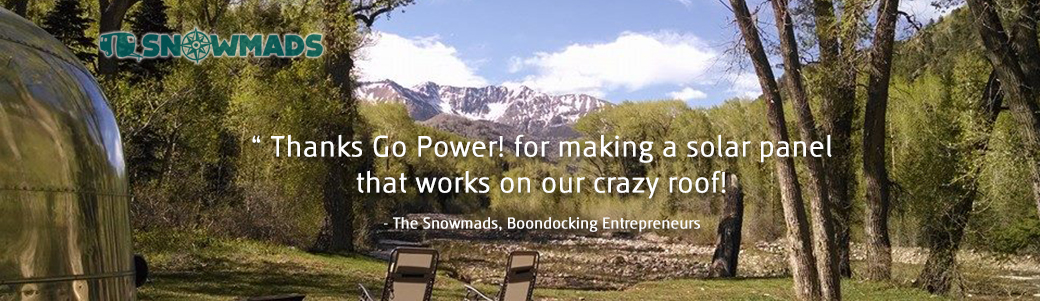 """Thanks Go Power! for making a solar panel that works on our crazy roof!"" - The Snowmads"